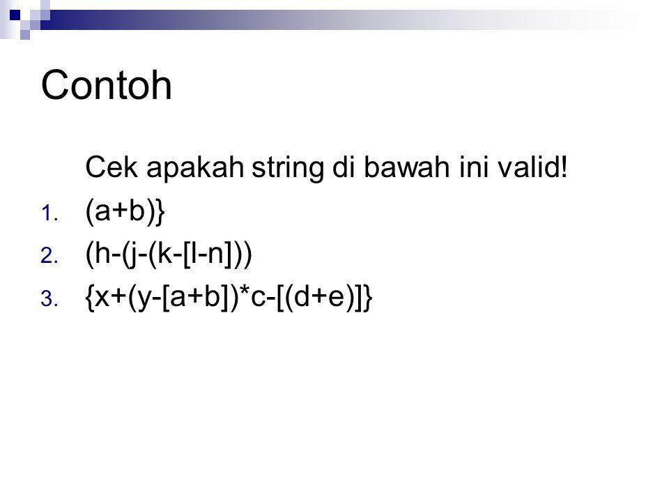Contoh Cek apakah string di bawah ini valid! (a+b)} (h-(j-(k-[l-n]))